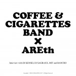 COFFEE & CIGARETTES BAND × AREth  interview